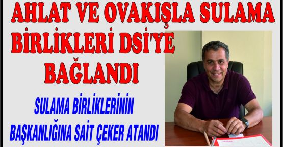 AHLAT VE OVAKIŞLA SULAMA BİRLİKLERİ DSİ'YE BAĞLANDI