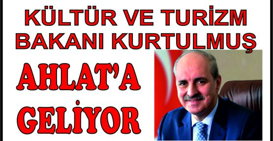 BAKAN KURTULMUŞ AHLAT'A GELİYOR