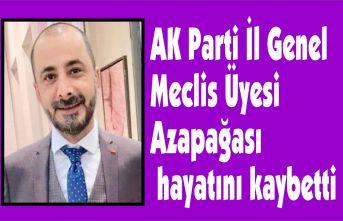 AK Parti İl Genel Meclis Üyesi Azapağası hayatını kaybetti