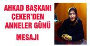 AHKAD BAŞKANI ÇEKER'DEN ANNELER GÜNÜ...