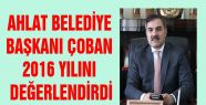 AHLAT BELEDİYE BAŞKANI ÇOBAN 2016 YILINI...