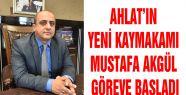 AHLAT'IN YENİ KAYMAKAMI MUSTAFA AKGÜL...