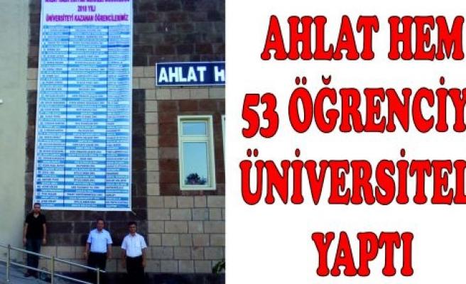 AHLAT HEM 53 ÖĞRENCİYİ ÜNİVERSİTELİ YAPTI