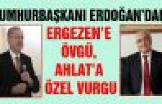 ERDOĞAN'DAN ERGEZEN'E ÖVGÜ, AHLAT'A ÖZEL...