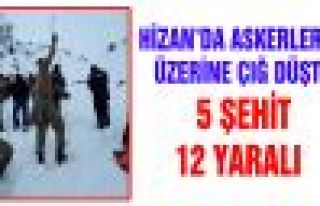 HİZAN'DA ASKERLERİN ÜZERİNE ÇIĞ DÜŞTÜ 5 ŞEHİT,...