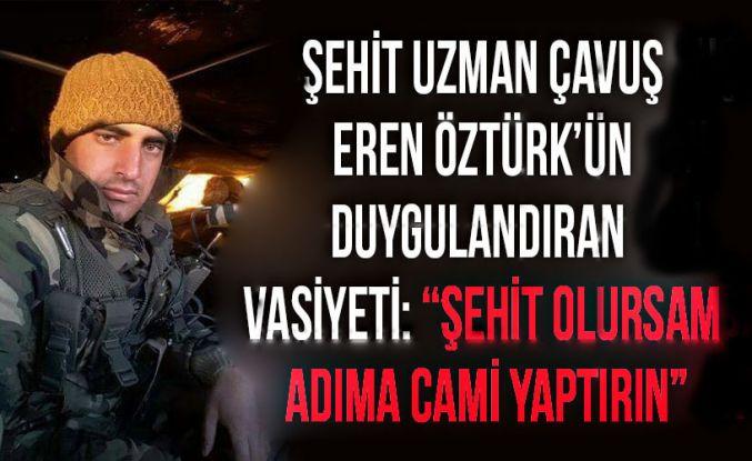 """Şehit Uzman Çavuş Eren Öztürk'ün Duygulandıran Vasiyeti: """"Şehit Olursam Adıma Cami Yaptırın"""""""