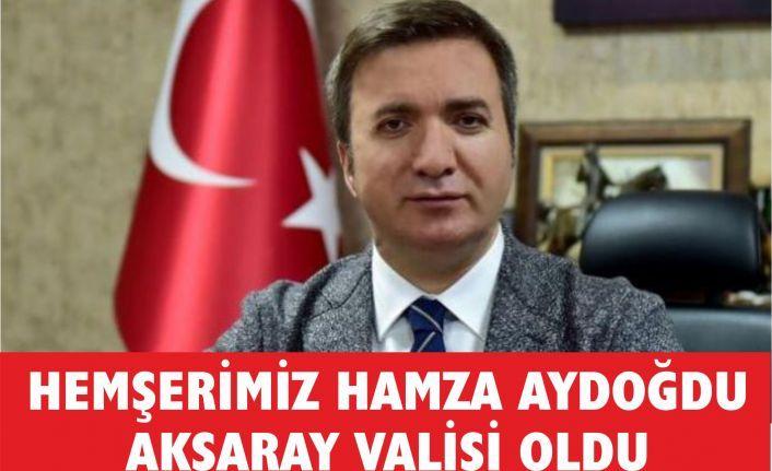 Hemşerimiz Hamza Aydoğdu Aksaray Valisi Oldu